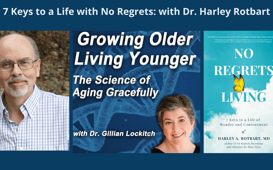 7 Keys to Life with No Regrets: With Dr. Harley Rotbart
