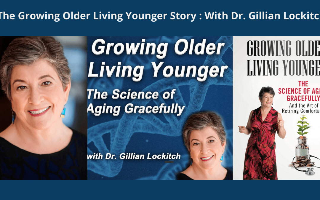 The Story of Growing Older Living Younger with Gillian Lockitch