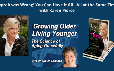 Oprah was Wrong! You Can Have it All – All at the Same Time: with Karen Pierce