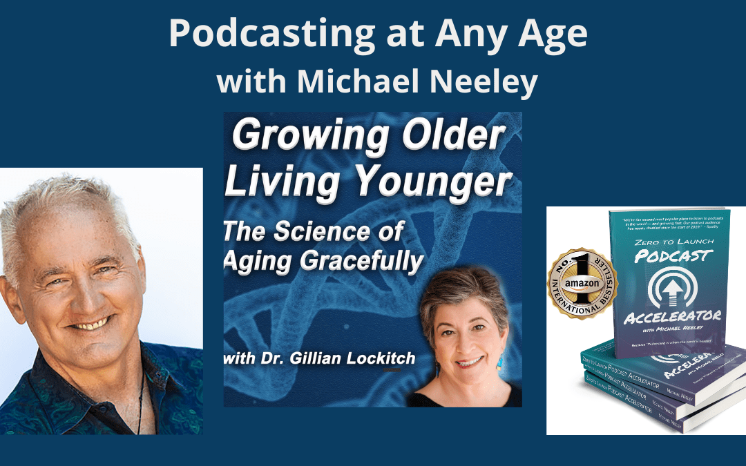 Podcasting at Any Age with Michael Neeley
