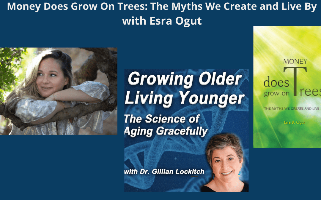 Money Does Grow on Trees: The Myths We Create and Live By – with Esra B. Ogut