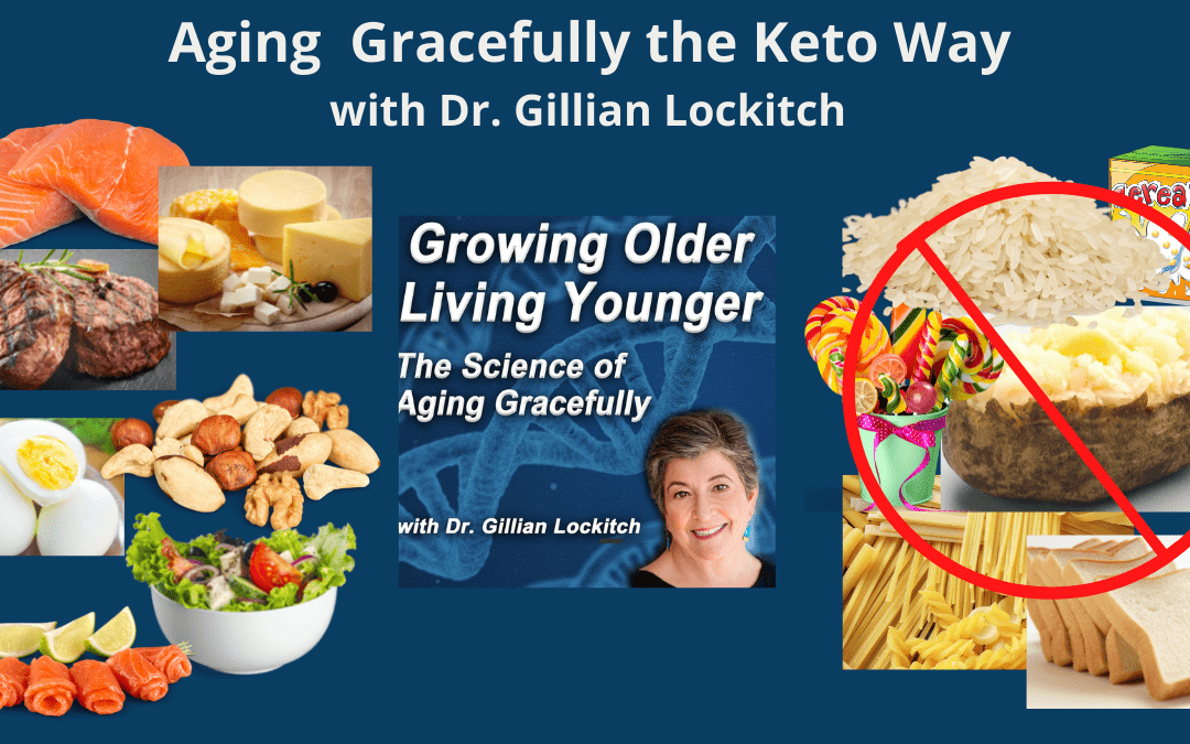 Aging Gracefully the Keto Way with Dr. Gillian Lockitch.